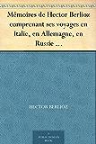 Mémoires de Hector Berlioz comprenant ses voyages en Italie, en Allemagne, en Russie et en Angleterre, 1803-1865