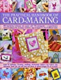 The Practical Handbook of Card Making: 200 Step-By-Step Techniques And Projects With 1100 Photographs - A Comprehensive Course In Making Cards, ... Tags And Papers In A Host Of Different Styles