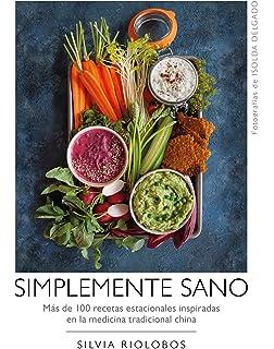 Simplemente sano: Más de 100 recetas estacionales inspiradas en la medicina tradicional china (Bienestar