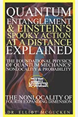 Quantum Entanglement & Einstein's Spooky Action at a Distance Explained: The Foundational Physics of Quantum Mechanics' Nonlocality & Probability: The Nonlocality of the Fourth Expanding Dimension Kindle Edition