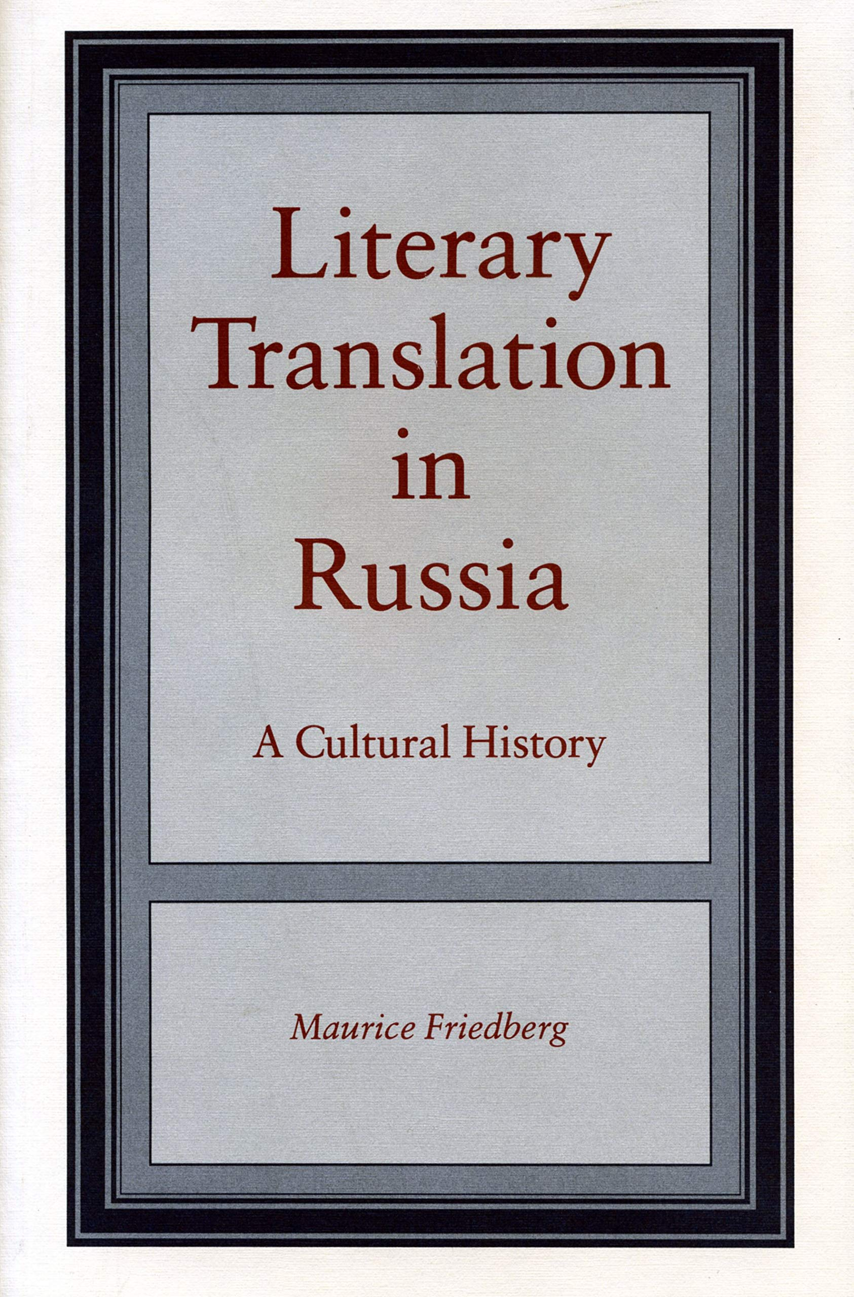 Literary Translation In Russia  A Cultural History