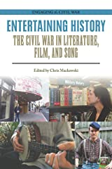 Entertaining History: The Civil War in Literature, Film, and Song (Engaging the Civil War) Kindle Edition