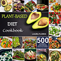 Plant-Based Diet Cookbook: 500 Affordable, Quick and Easy Recipes For Smart People on a Budget (English Edition)