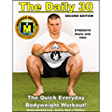 The DAILY 30: The Quick Everyday Bodyweight Workout! SECOND EDITION (Bodyweight Strength Training Exercises for Health…