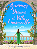 Summer Dreams at Villa Limoncello: A feel good holiday romance (Tuscan Dreams Book 2)