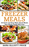 Freezer Meals: 33 Quick and Easy Make Ahead Meals Your Whole Family Will Love (Make Ahead Recipes, Freezer Cooking)