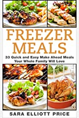 Freezer Meals: 33 Quick and Easy Make Ahead Meals Your Whole Family Will Love (Make Ahead Recipes, Freezer Cooking) Kindle Edition