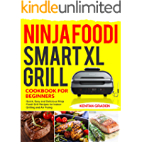 Ninja Foodi Smart XL Grill Cookbook for Beginners: Quick, Easy and Delicious Ninja Foodi Grill Recipes for Indoor…