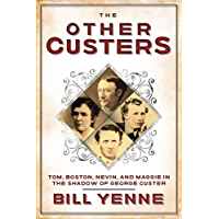 The Other Custers: Tom, Boston, Nevin, and Maggie in the Shadow of George Custer