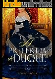 A Preferida do Duque (Poderosos e Libertinos Livro 1)