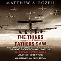 The Things Our Fathers Saw - Vol. 3, The War in the Air Book Two: The Untold Stories of the World War II Generation from Hometown, USA