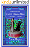 Opera House Ops: A Morelville Cozies Serial Mystery: Episode 9 - Twofer