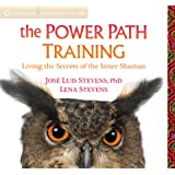 The Power Path Training: Living the Secrets of the Inner Shaman