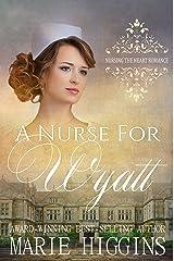 A Nurse for Wyatt (Nursing the Heart Book 11) Kindle Edition