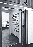 Rise of the Modern Hospital: An Architectural History of Health and Healing, 1870-1940