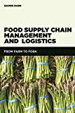 Food Supply Chain Management and Logistics: From Farm to Fork