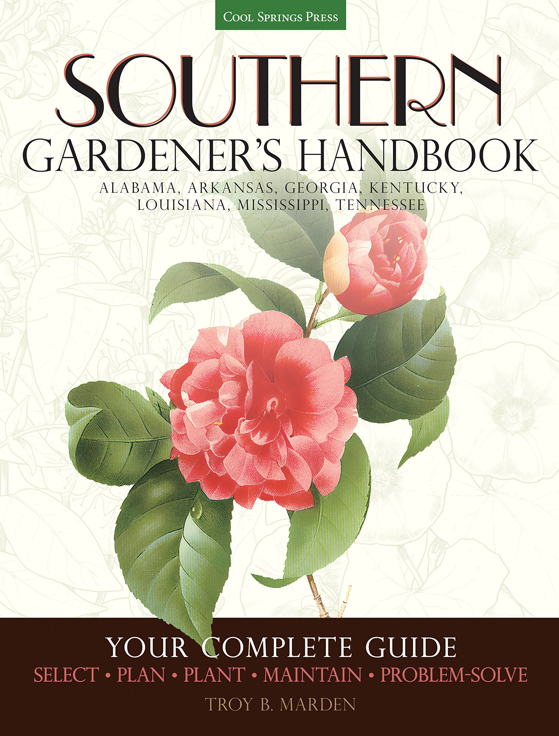 Southern Gardener's Handbook: Your Complete Guide: Select, Plan, Plant, Maintain, Problem-Solve - Alabama, Arkansas, Georgia, Kentucky, Louisiana, Mississippi, Tennessee