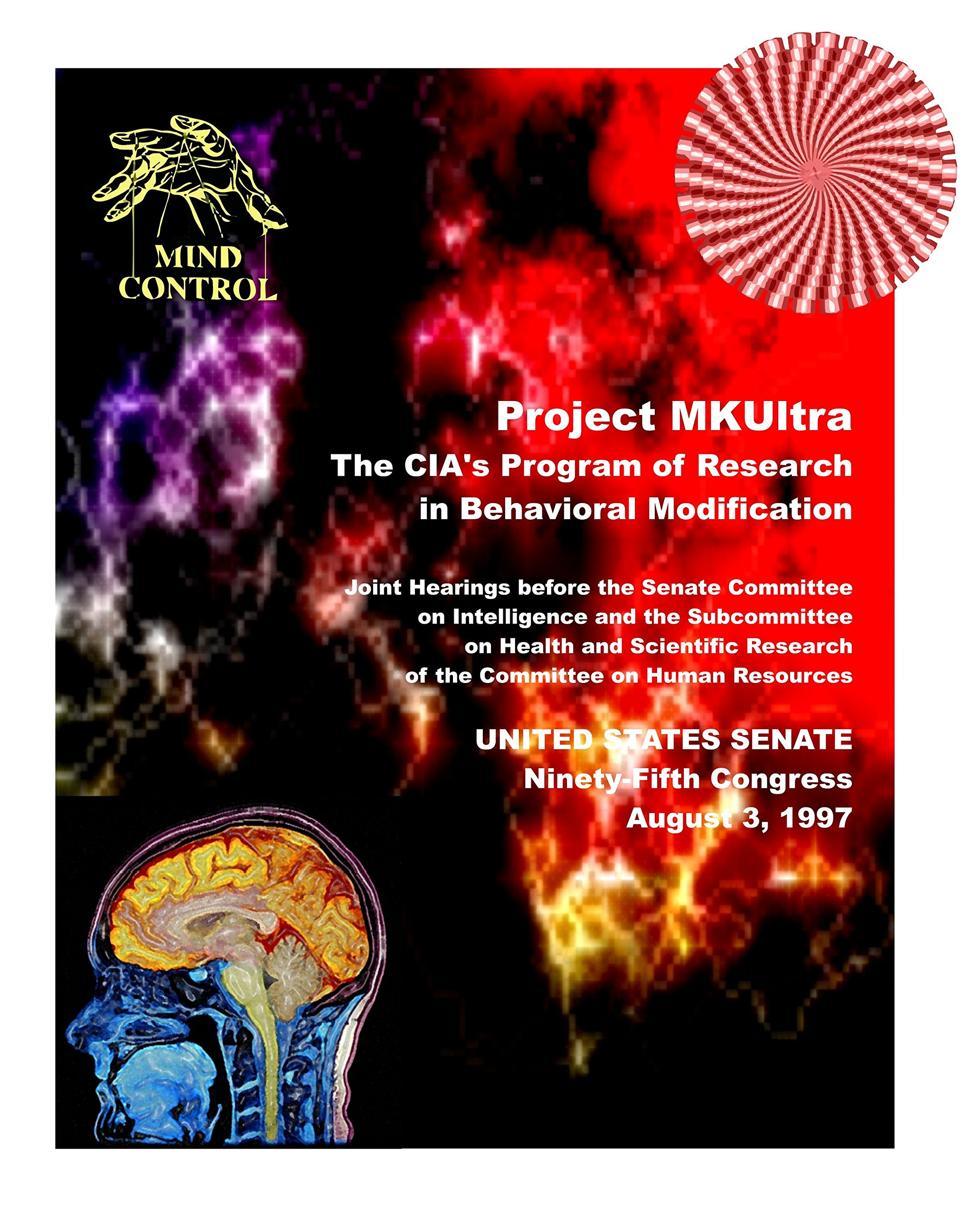 Project MKUltra, The CIA's Program of Research in Behavioral Modification (2012 Reprint of Original Document Facsimiles with Redactions) [Re-Imaged: Greatly De-Blemished, Aligned, Re-Margined] ebook