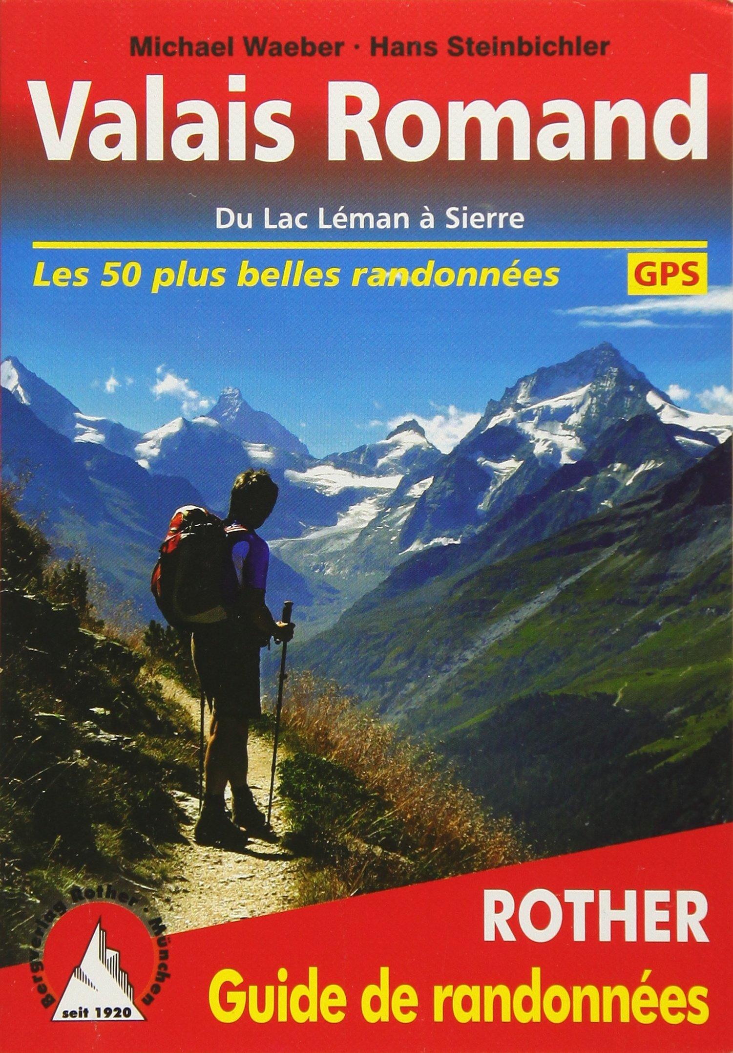 Valais Romand. Du Lac Léman à Sierre. Les 50 plus belles randonnées. Avec traces GPS (Rother Guide de randonnées)