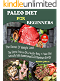 Paleo Diet For Beginners: 150 Recipes, The Secret Of Weight Loss, The Simple Science Of A Healthy Body In The Paleo Way, Naturally Fight Diseases And Gain Maximum Energy