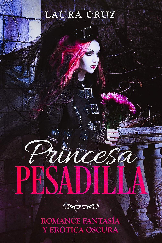 Princesa Pesadilla: Romance Fantasía y Erótica Oscura (Novela ...