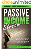 Passive Income Streams: 10 Highly Profitable Streams (Diversify Your Income, Make Money Work For You, And Become Financially Free)