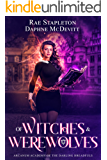 Of WITCHES & WEREWOLVES (ARCANUM ACADEMY OF THE DARLING DREADFULS)