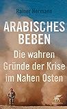 Arabisches Beben: Die wahren Gründe der Krise im Nahen Osten (German Edition)