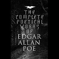 The Complete Poetical Works of Edgar Allan Poe: The Raven, Annabel Lee, Al Aaraaf, Tamerlane, A Valentine, The Bells…