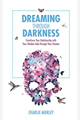 Dreaming Through Darkness: Shine Light into the Shadow to Live the Life of Your Dreams Paperback
