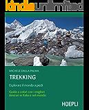 Trekking: Guida con i migliori itinerari in italia e nel mondo (Montagna)