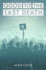 Good to the Last Death: A Carol Golden Novel Kindle Edition