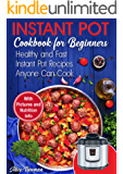 Instant Pot Cookbook for Beginners: Easy, Healthy and Fast Instant Pot Recipes Anyone Can Cook. Instant Pot Pressure Cooker Recipes (instant pot low carb, ... healthy, instant pot beginner cookbooks)