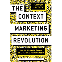 The Context Marketing Revolution: How to Motivate Buyers in the Age of Infinite Media (English Edition)