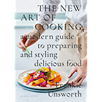 The New Art of Cooking: A Modern Guide to Preparing and Styling Delicious Food