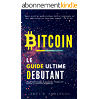 Bitcoin: Le Guide Ultime du Débutant pour Apprendre et Investir dans le Bitcoin