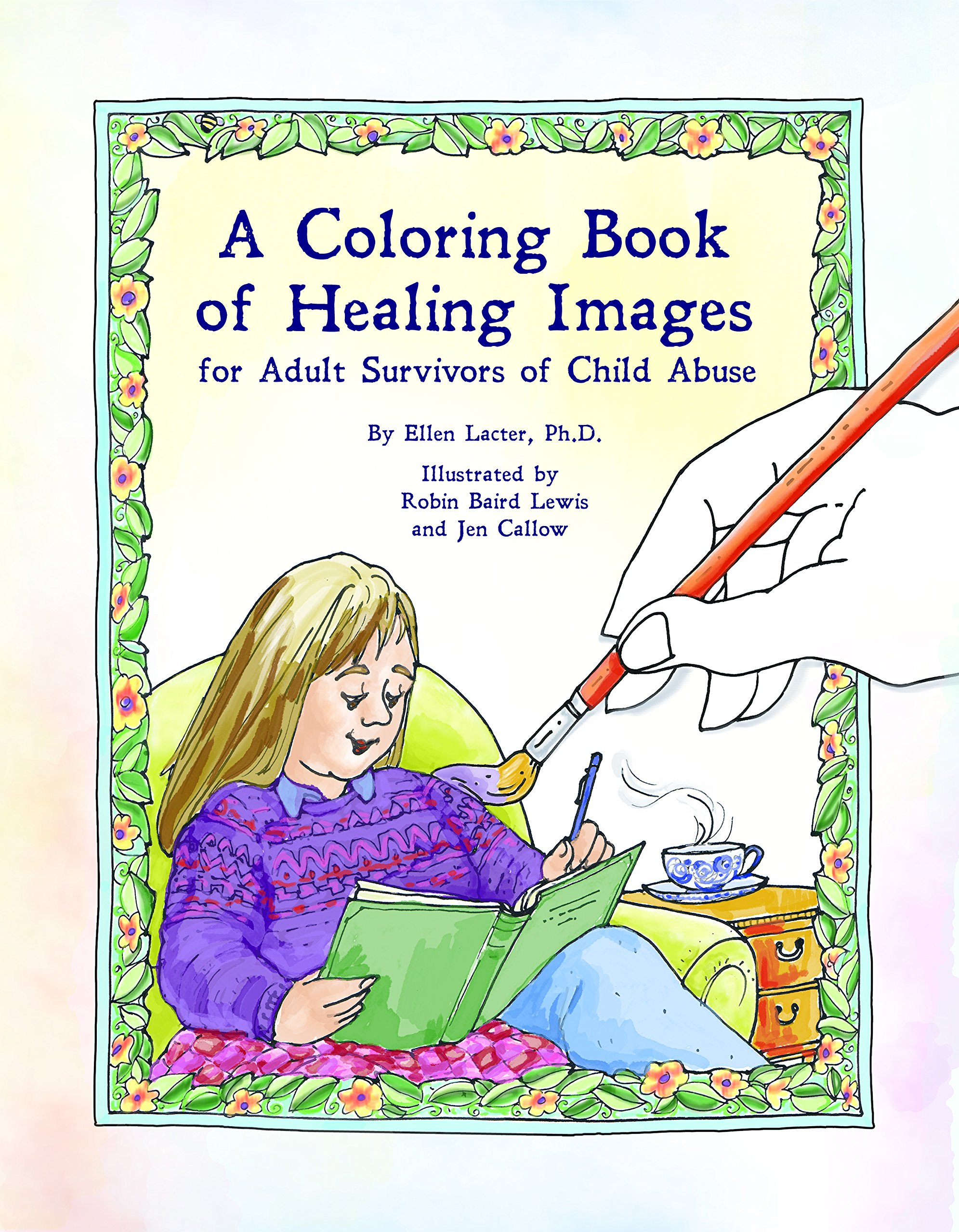 A Coloring Book Of Healing Images For Adult Survivors Child Abuse PhD Ellen Lacter Robin Baird Lewis And Jen Callow 9780986234040 Amazon Books
