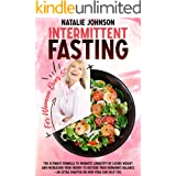 Intermittent Fasting For Women Over 50: The Ultimate Formula to Promote Longevity by Losing Weight, Increase Your Energy and
