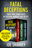 Fatal Deceptions: Three True Crime Tales of Passion, Murder, and Deceit