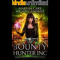 Bounty Hunter Inc: An Urban Fantasy Action Adventure (Rewriting Justice Book 3)