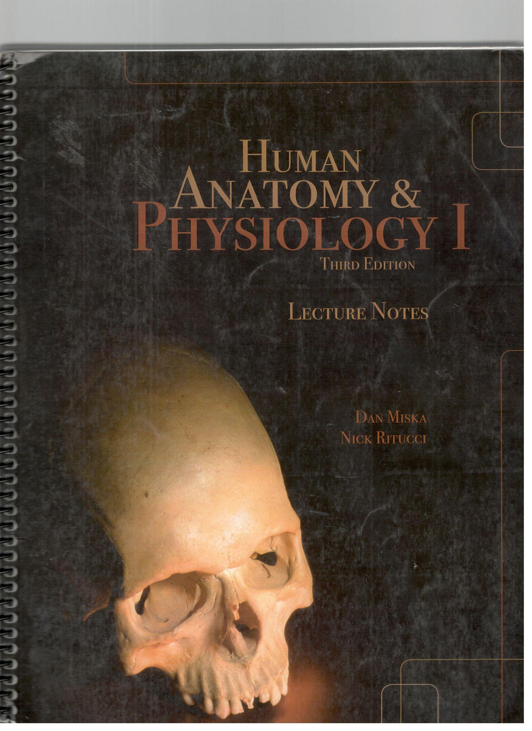 Human Anatomy And Physiology 1 Lecture Notes Dan Miska