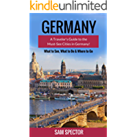 Germany: A Guide To The Must-See Cities In Germany! (Berlin, Heidelberg, Frankfurt, Cologne, Munich, Hamburg, Dusseldorf, Leipzig, Dresden, Stuttgart, Germany Travel Guide)