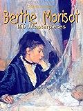 Berthe Morisot: 166 Masterpieces (Annotated Masterpieces Book 24)