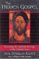 The Hidden Gospel: Decoding the Spiritual Message of the Aramaic Jesus Kindle Edition