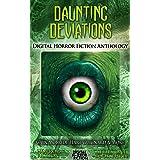 Daunting Deviations: Digital Horror Fiction Anthology (Digital Horror Fiction Short Stories Series One Book 3)
