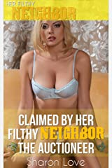 Claimed By Her Filthy Neighbor The Auctioneer (Her Filthy Neighbor Series) Kindle Edition