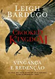 Crooked Kingdom. Vingança e Redenção