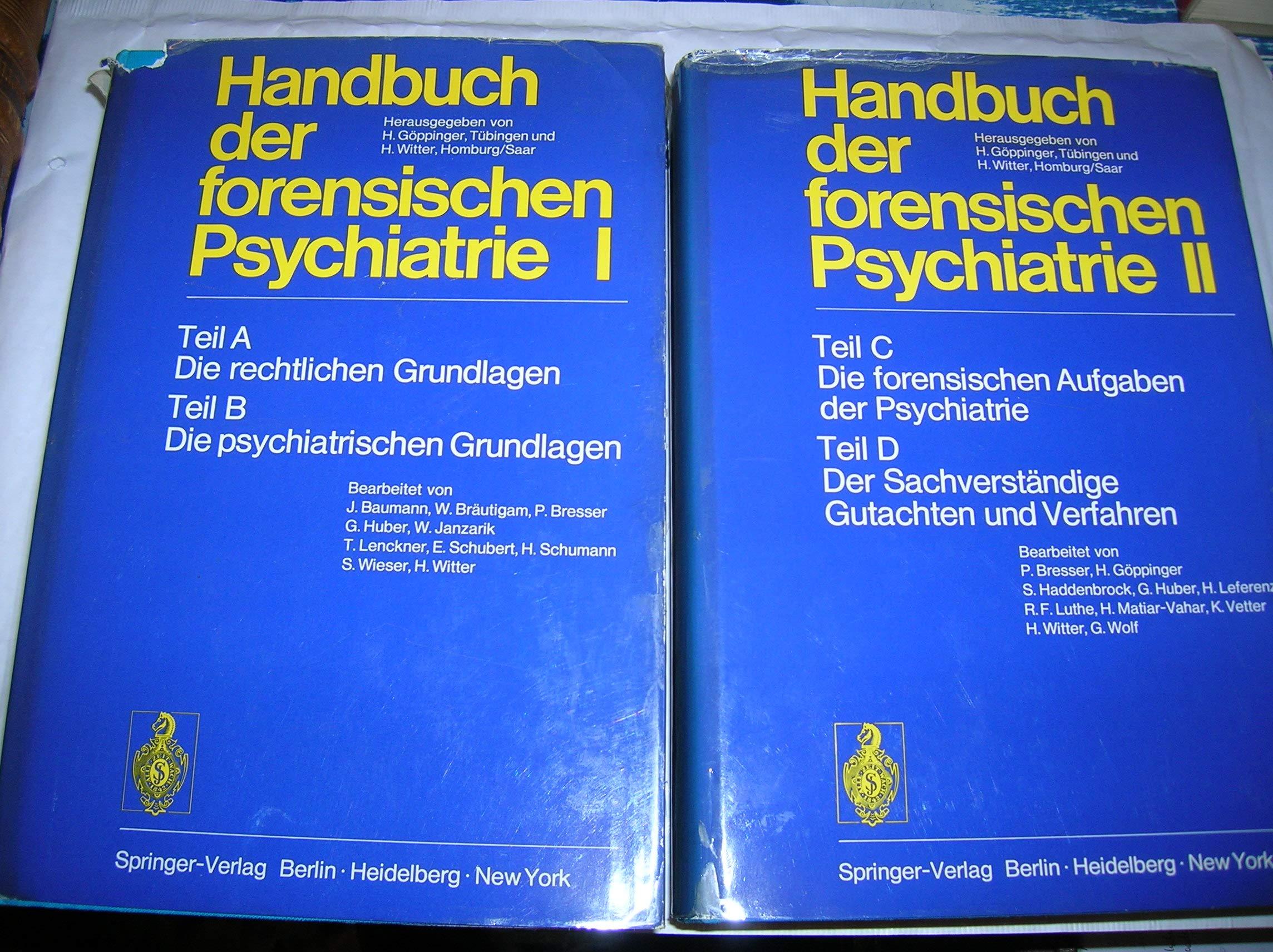 Handbuch Der Forensischen Psychiatrie  Band 1 Teil A  Die Rechtlichen Grundlagen; Teil B  Die Psychiatrischen Grundlagen. Band 2 Teil C  Die ... Der Sachverständige  Gutachten Und Verfahren