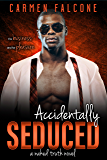 Accidentally Seduced (The Naked Truth Book 3)