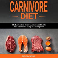 Carnivore Diet: The Best Guide to Healty Carnivore Diet Lifestyle: Lose Fat, Increase Energy and Feeling Great